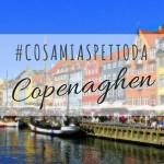 #Cosamiaspettoda Copenaghen