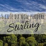 5 cose da non perdere a Stirling