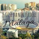 Cinque cose da non perdere a Malaga