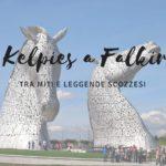 I Kelpies a Falkirk, tra miti e leggende scozzesi