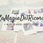 #LaMagiaDelRicordo: i miei viaggi del cuore