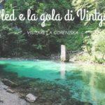 Visitare la Gorenjska: Bled e la gola di Vintgar