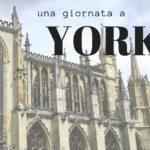 Una giornata a York, piccola perla inglese