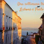 Una settimana in Portogallo: itinerario tra Lisbona e Porto