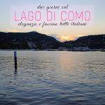 Due giorni sul Lago di Como: eleganza e fascino tutti italiani