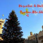 La magia del Natale in Trentino Alto Adige: i mercatini che ho visitato!