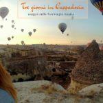 Tre giorni in Cappadocia: viaggio nella Turchia più magica